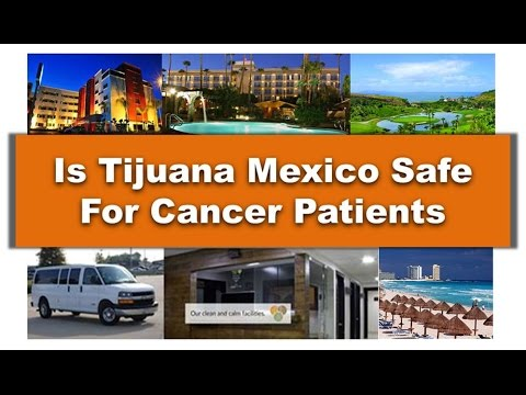 Is It Safe To Be Treated For Cancer In Tijuana Mexico?
