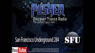Pusher - San Francisco Underground 284 Uplifting Trance Music