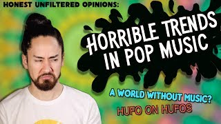 Horrible Trends in Pop Music | Honest UnFiltered Opinions #10