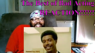 The Best of Bad Acting - REACTION!!!!!!