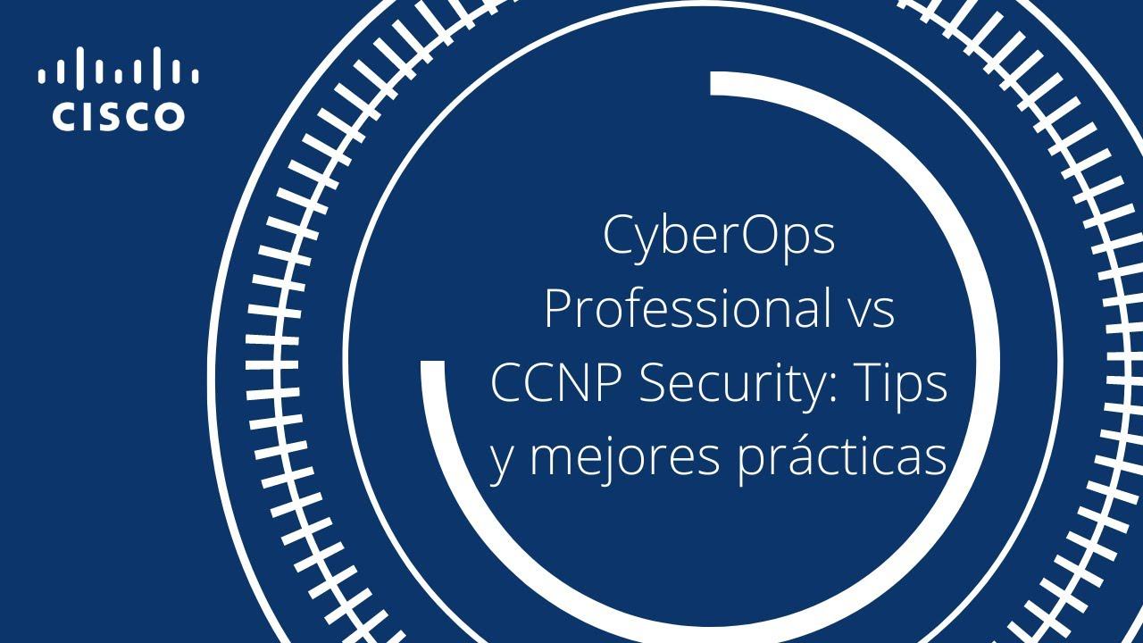 Community Live- CyberOps Professional vs CCNP Security:  Tips y mejores prácticas