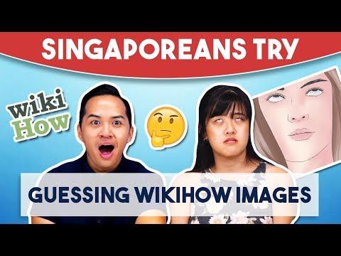 Singaporeans Try: The wikiHow Challenge ( #wikihowchallenge )