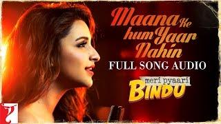 Maana Ke Hum Yaar Nahin - Full Song Audio   Meri Pyaari Bindu   Parineeti Chopra   Sachin-Jigar