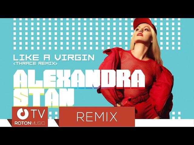 Alexandra Stan - Like A Virgin (Thrace Remix)