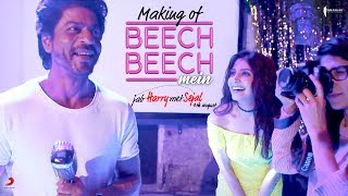 Making of Beech Beech Mein | Jab Harry Met Sejal | Shah Rukh Khan, Anushka Sharma