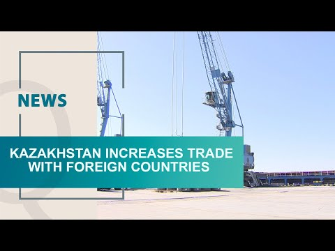 Kazakhstan increases trade with foreign countries. Qazaq TV News