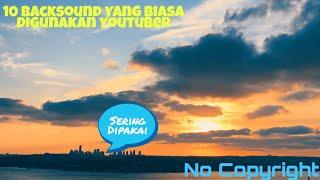 10 LAGU YANG SERING DIPAKAI UNTUK BACKSOUND YOUTUBER [No Copyright] | Danang Ikhwan Diansyah