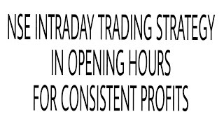 Nse Intraday Trading Strategy - Opening Hour Strategy For Consistent Profits