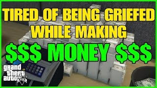 GTA ONLINE - TIRED OF BEING GRIEFED WHILE MAKING MONEY???