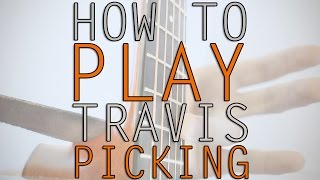 How to Play Travis Picking on Guitar (For Beginners)