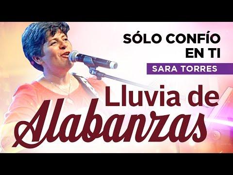 LLUVIA DE ALABANZAS - Sara Torres: Sólo confío en ti