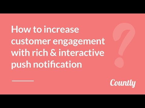 How to increase customer engagement with rich & interactive push notification