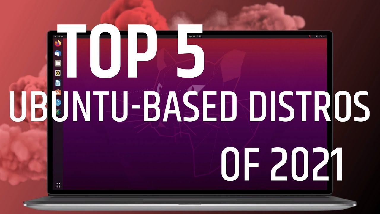 5 Best Ubuntu Based Linux Distros That You MUST TRY in 2021 (NEW!)