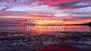Reservoir Dogs - Love Like That [Full Vocal Mix]