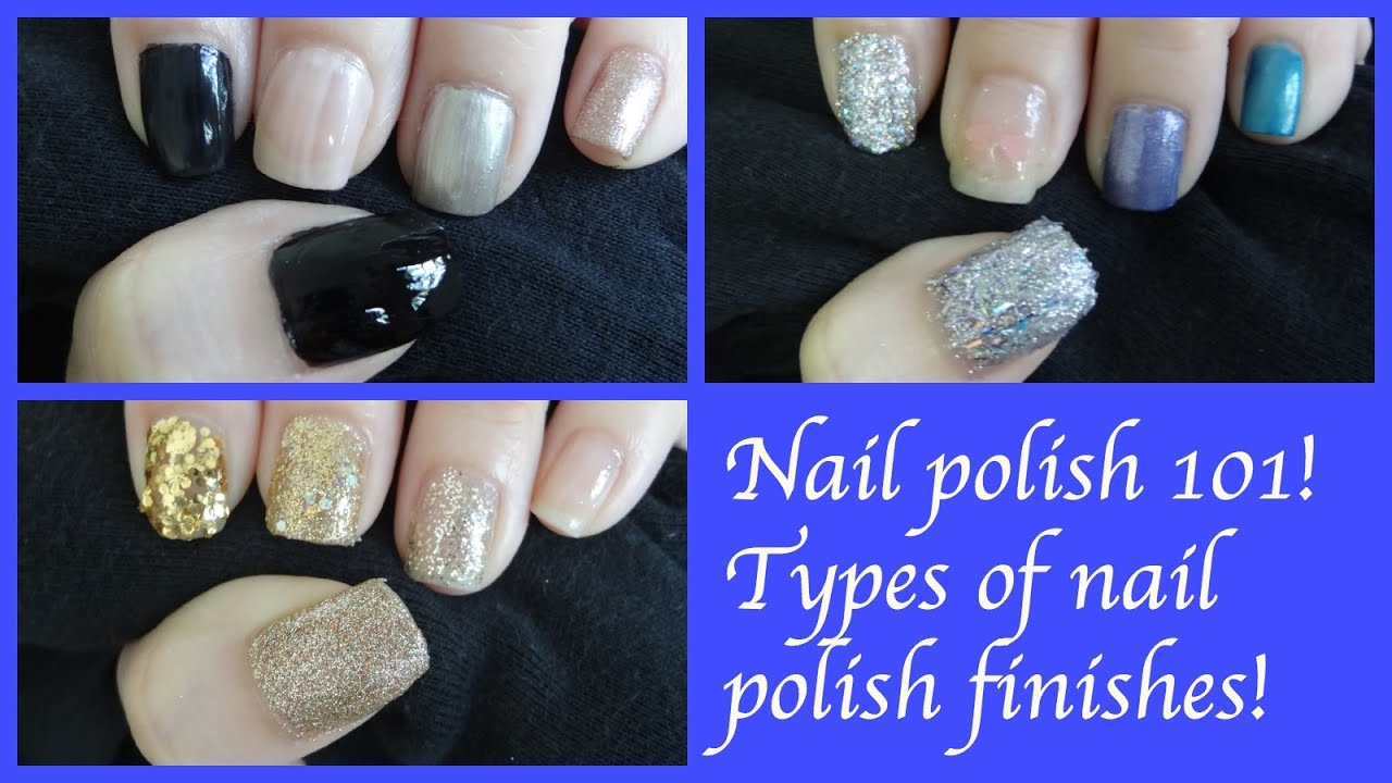 Nail polish 101! Types of nail polish finishes + swatches! - YouTube