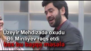 Uzeyir Mehdizade Oxudu Eli Mireliyev Reqs Etdi Bax Bu Basqa Mesele Muasir Popuri Arb Tv 2017