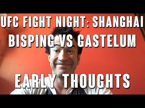 Early Thoughts: UFC Fight Night Bisping vs Gastelum