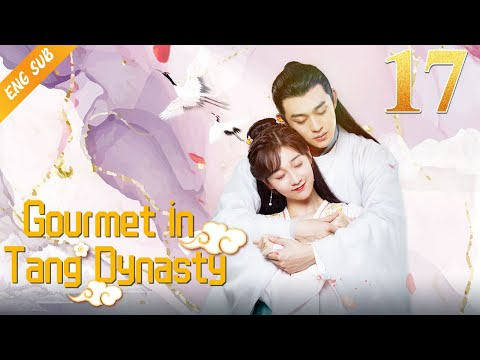 [Eng Sub] Gourmet in Tang Dynasty EP 17 (Li Zixuan, Liu Runnan) 🍰大唐小吃货🍰