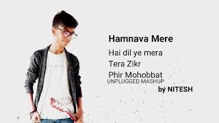 Humnava Mere - Hai Dil Ye Mera - Tera Zikr - Phir Mohabbat Karne Chala |Unplugged by Nitesh Kori