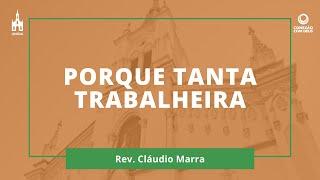 Porque Tanta Trabalheira - Rev. Cláudio Marra - Conexão Com Deus - 24/08/2020