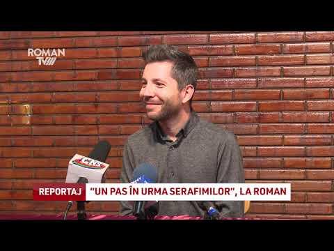 """""""Un pas în urma serafimilor"""", la Roman"""