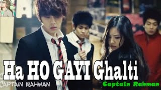 """Ha Ho Gayi Galti Mujse Mai Janta Hu"" Amazing Song Must Watch HDi (korean mix) by Captain Rahman"
