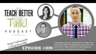 Teach Better Talk Podcast Episode 109 — Jorge Valenzuela