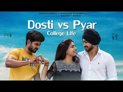 Dosti Vs Pyar   College Life   Love Story   Ft.Manjeet Sannan   Naughty World