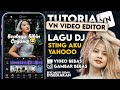 Tutorial Edit  Vn Lagu Dj Sting Aku Yahuuu Transisi Vn Tutorial Vn Sesuai Beat Musik  Mp3 - Mp4 Download
