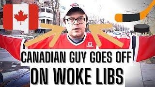 Canadian Guy Goes OFF On Woke Liberals