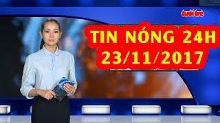 Trực tiếp ⚡ Tin 24h Mới Nhất hôm nay 23/11/2017 | Tin nóng nhất 24H ⚡