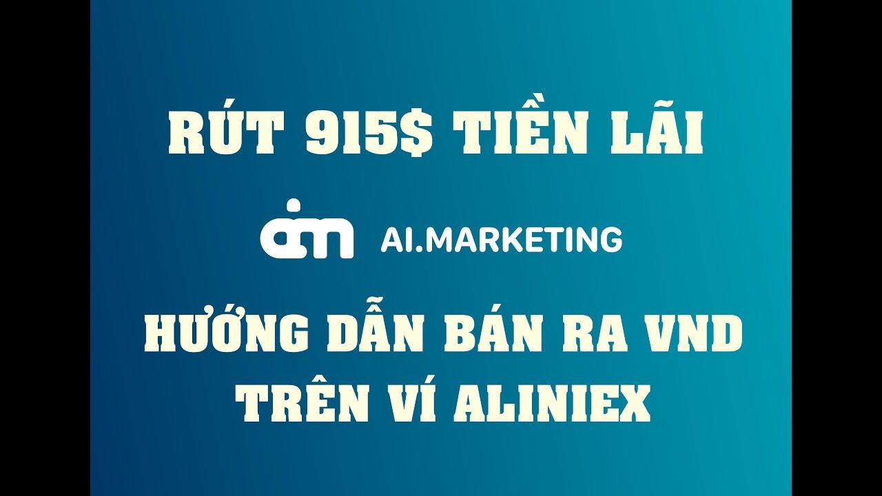Quá Phê_Rút 915$ Lãi AI Marketing Ngày 24.01.2021 & Hướng Dẫn Bán Ra VND Trên Ví Aliniex