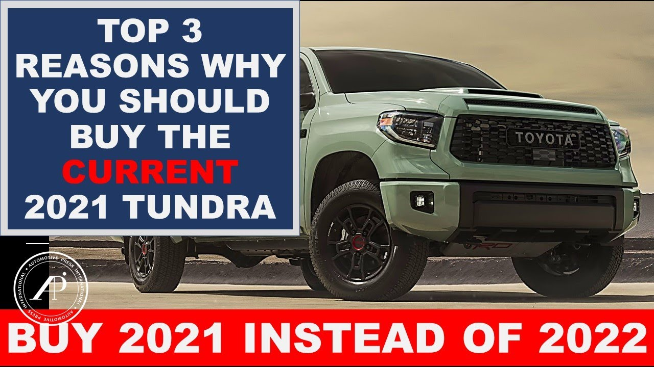 TOP 3 Reasons Why You Should Buy the Current 2021 Toyota Tundra NOW - and not wait for the New 2022