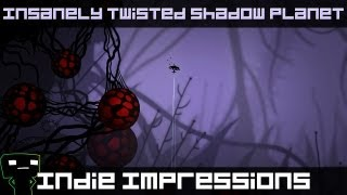 Indie Impressions - Insanely Twisted Shadow Planet