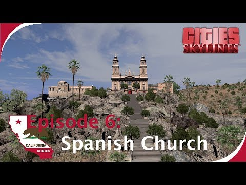 Spanish Church On The Hill [Cities: Skylines - California Series, Ep. 6]