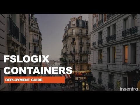 Deployment Guide for FSLogix Profile Containers and Office 365 Containers