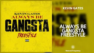 Kevin Gates - Always Be Gangsta Freestyle (432Hz)