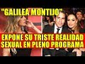 GALILEA MONTIJO EXPONE SU TRISTE REALIDAD SEXUAL EN PLENO PROGRAMA