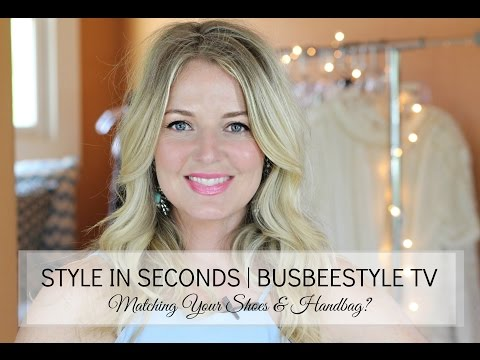 STYLE IN SECONDS #2 | BusbeeStyle TV | Matching Shoes & Handbag