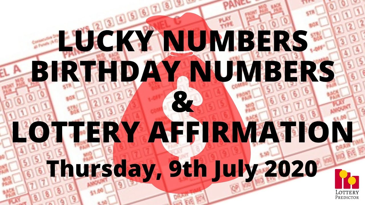 Lottery Lucky Numbers, Birthday Numbers & Lottery Affirmation- July 9th 2020