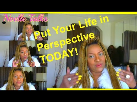 Life Hacks no#1 Put Your Life Story - life in Perspective Today  - Noelle Talks