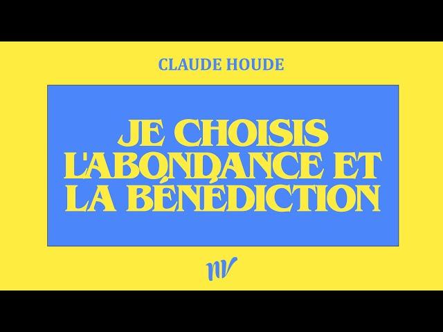 Je choisis l'abondance et la bénédiction   Claude Houde