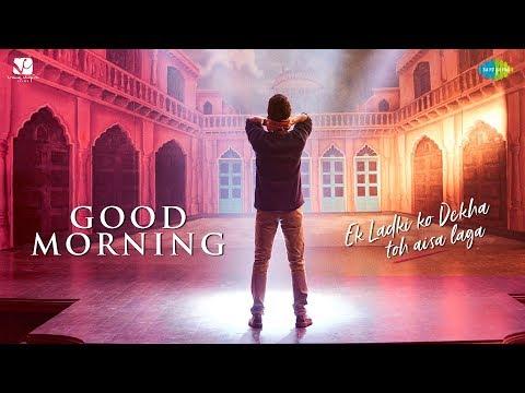 Good Morning | Ek Ladki Ko Dekha Toh Aisa Laga |Anil, Sonam, Rajkummar,Juhi |Vishal, Shannon, Rochak