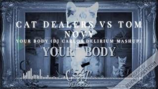 Download Cat Dealers vs Tom Novy - Your Body (DJ Carlos Delirium Mashup) MP3 song and Music Video