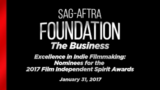 The Business: Excellence in Indie Filmmaking: Nominees for the 2017 Spirit Awards