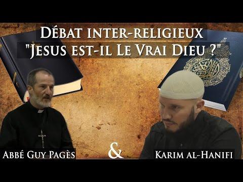 Débat Inter Religieux: Jesus Est Il Le Vrai Dieu  L'Abbé Guy Pagès & Karim Al Hanifi