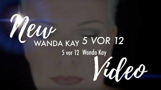 Wanda Kay - 5 vor 12 (Offizielles Video)