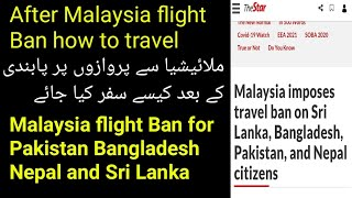 Malaysia ban flights. How do travel after flight Ban in Malaysia