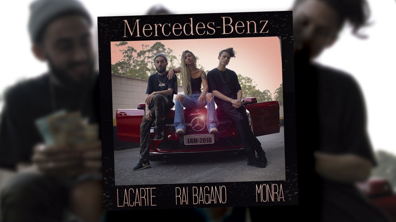 Resultado de imagem para LaCarte - Mercedes Benz (ft Rai Bagano, Monra)
