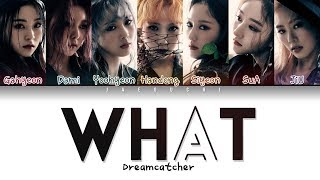 Dreamcatcher (드림캐쳐) - 'WHAT' LYRICS (Color Coded Eng/Rom/Han/가사)